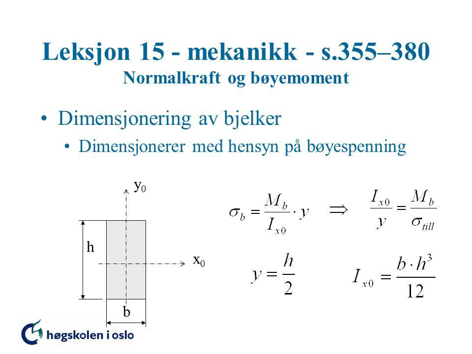Leksjon 15 - mekanikk - s.355–380 Normalkraft og bøyemoment Dimensjonering av bjelker Dimensjonerer med hensyn på bøyespenning x0x0 y0y0 b h
