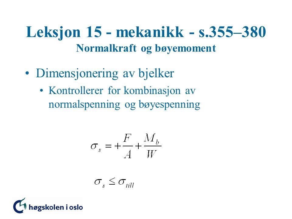 Leksjon 15 - mekanikk - s.355–380 Normalkraft og bøyemoment Dimensjonering av bjelker Kontrollerer for kombinasjon av normalspenning og bøyespenning
