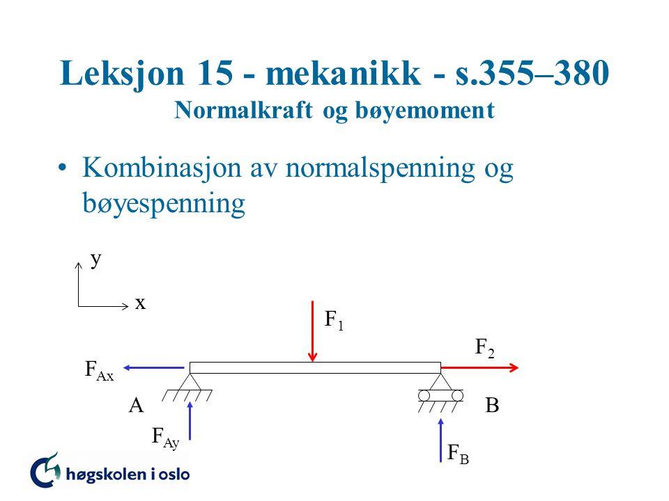 Kombinasjon av normalspenning og bøyespenning x F1F1 AB F Ax F Ay FBFB y F2F2