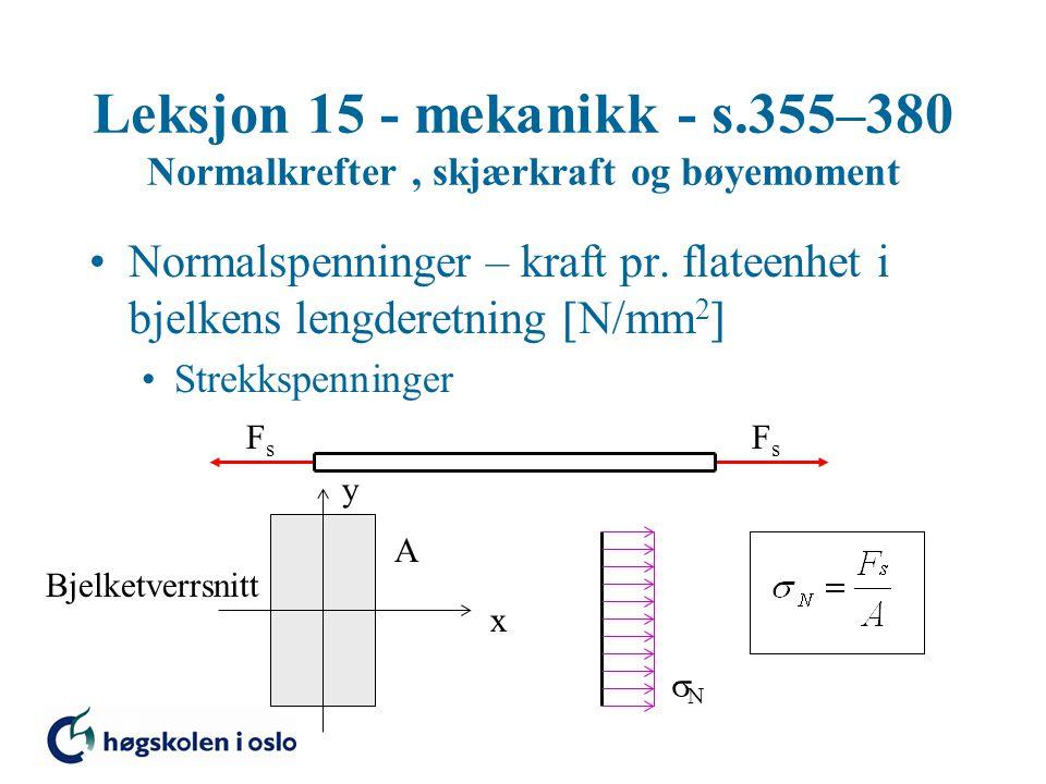 Leksjon 15 - mekanikk - s.355–380 Normalkrefter, skjærkraft og bøyemoment Normalspenninger – kraft pr.