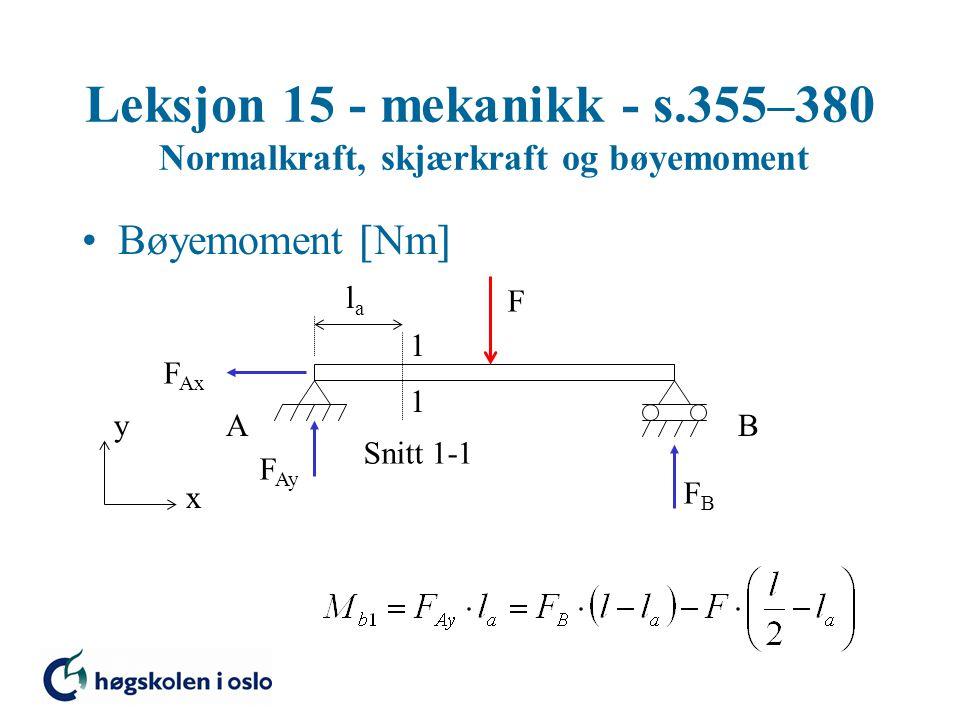 Leksjon 15 - mekanikk - s.355–380 Normalkraft, skjærkraft og bøyemoment Bøyemoment  Nm  y x F 1 1 Snitt 1-1 AB F Ax F Ay FBFB lala