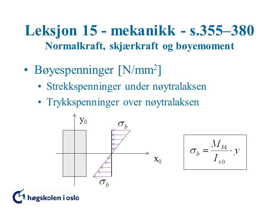 Leksjon 15 - mekanikk - s.355–380 Normalkraft, skjærkraft og bøyemoment Bøyespenninger  N/mm 2  Strekkspenninger under nøytralaksen Trykkspenninger over nøytralaksen x0x0 y0y0