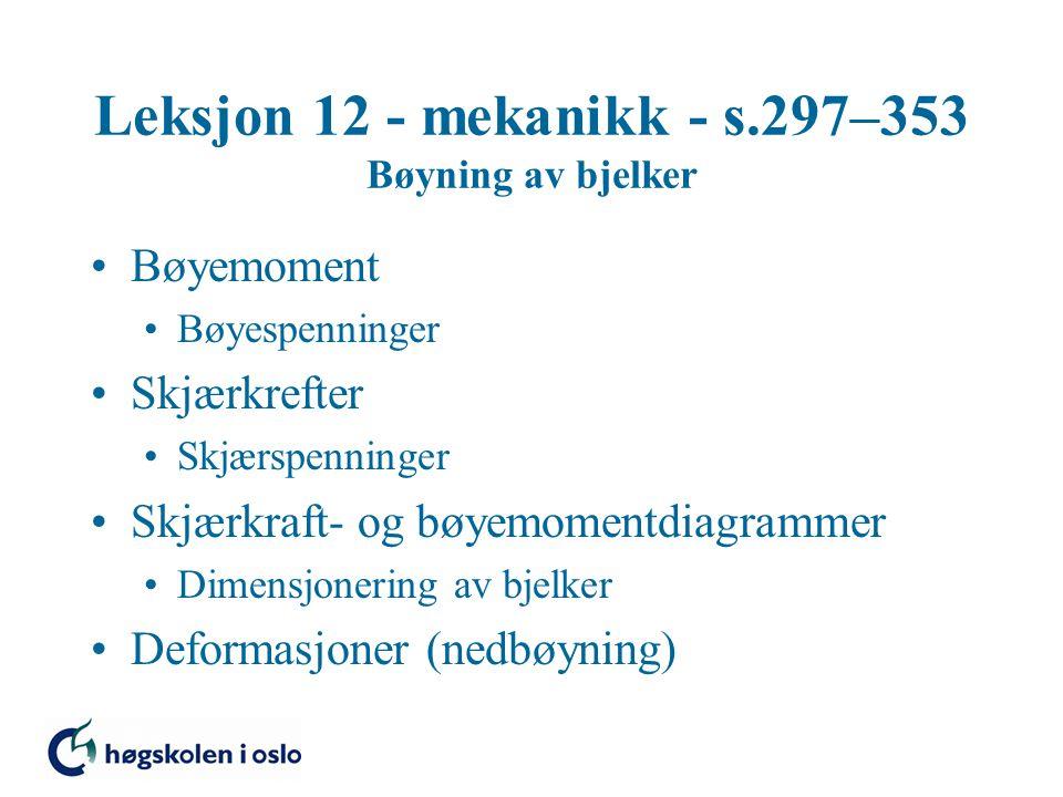 Leksjon 12 - mekanikk - s.297–353 Bøyning av bjelker Bøyemoment Bøyespenninger Skjærkrefter Skjærspenninger Skjærkraft- og bøyemomentdiagrammer Dimens