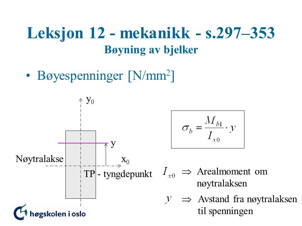 Leksjon 12 - mekanikk - s.297–353 Bøyning av bjelker Bøyespenninger  N/mm 2  x0x0 y0y0 TP - tyngdepunkt Nøytralakse Arealmoment om nøytralaksen y Av