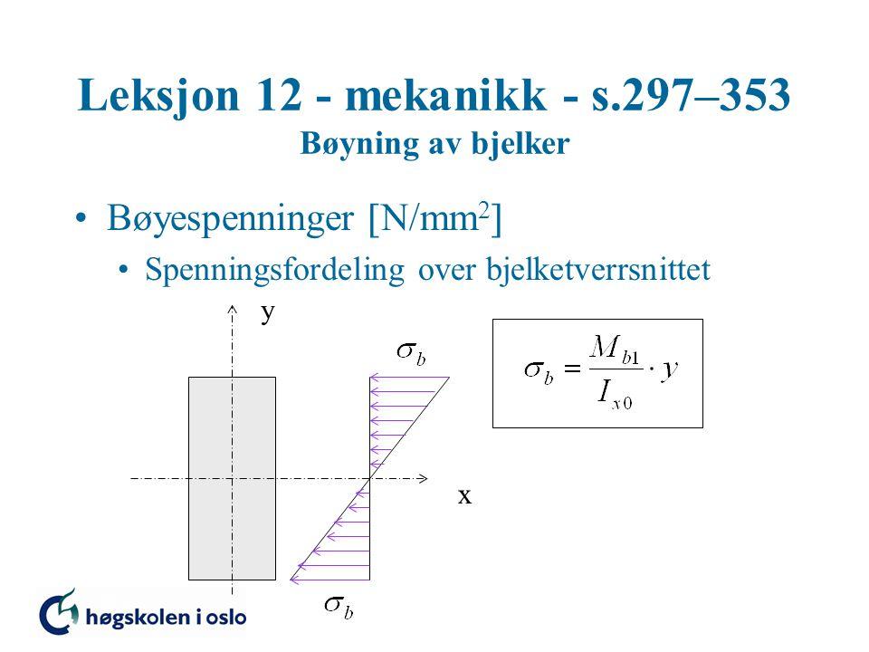 Leksjon 12 - mekanikk - s.297–353 Bøyning av bjelker Bøyespenninger  N/mm 2  Spenningsfordeling over bjelketverrsnittet y x