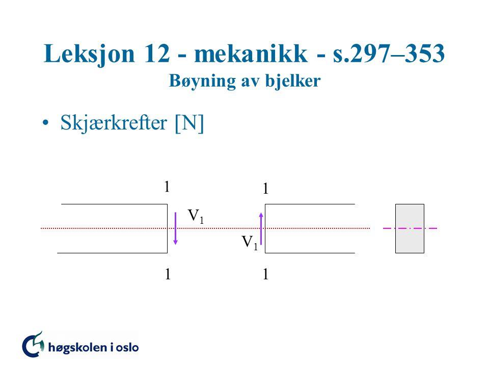 Leksjon 12 - mekanikk - s.297–353 Bøyning av bjelker Skjærkrefter  N  1 1 1 1 V1V1 V1V1