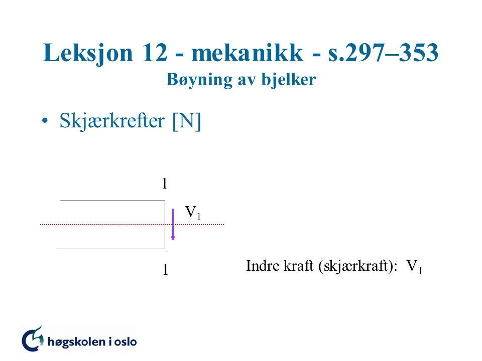 Leksjon 12 - mekanikk - s.297–353 Bøyning av bjelker Skjærkrefter  N  1 1 V1V1 Indre kraft (skjærkraft): V 1