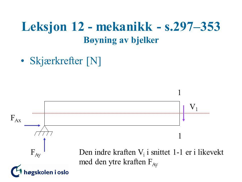 Leksjon 12 - mekanikk - s.297–353 Bøyning av bjelker Skjærkrefter  N  1 1 V1V1 F Ax F Ay Den indre kraften V i i snittet 1-1 er i likevekt med den y
