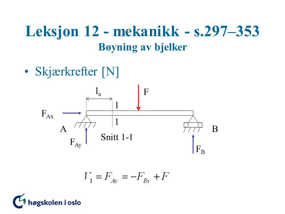 Leksjon 12 - mekanikk - s.297–353 Bøyning av bjelker Skjærkrefter  N  F 1 1 Snitt 1-1 AB F Ax F Ay FBFB lala