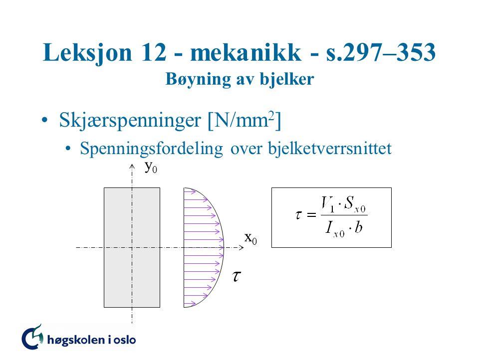 Leksjon 12 - mekanikk - s.297–353 Bøyning av bjelker Skjærspenninger  N/mm 2  Spenningsfordeling over bjelketverrsnittet x0x0 y0y0