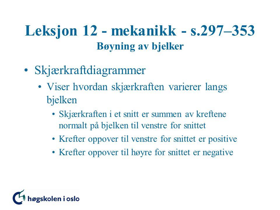 Leksjon 12 - mekanikk - s.297–353 Bøyning av bjelker Skjærkraftdiagrammer Viser hvordan skjærkraften varierer langs bjelken Skjærkraften i et snitt er