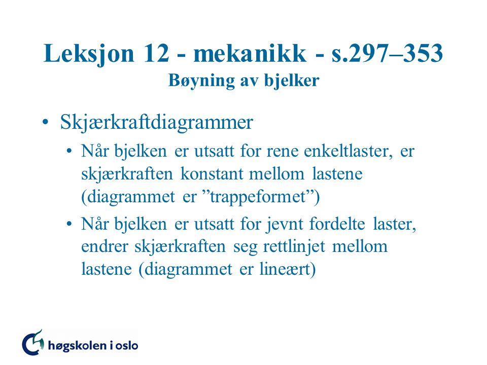 Leksjon 12 - mekanikk - s.297–353 Bøyning av bjelker Skjærkraftdiagrammer Når bjelken er utsatt for rene enkeltlaster, er skjærkraften konstant mellom