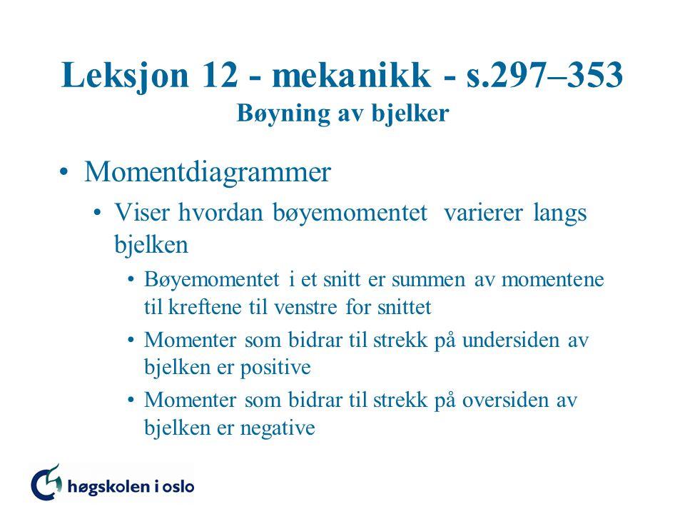 Leksjon 12 - mekanikk - s.297–353 Bøyning av bjelker Momentdiagrammer Viser hvordan bøyemomentet varierer langs bjelken Bøyemomentet i et snitt er sum