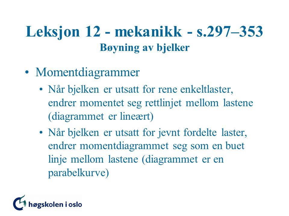 Leksjon 12 - mekanikk - s.297–353 Bøyning av bjelker Momentdiagrammer Når bjelken er utsatt for rene enkeltlaster, endrer momentet seg rettlinjet mell