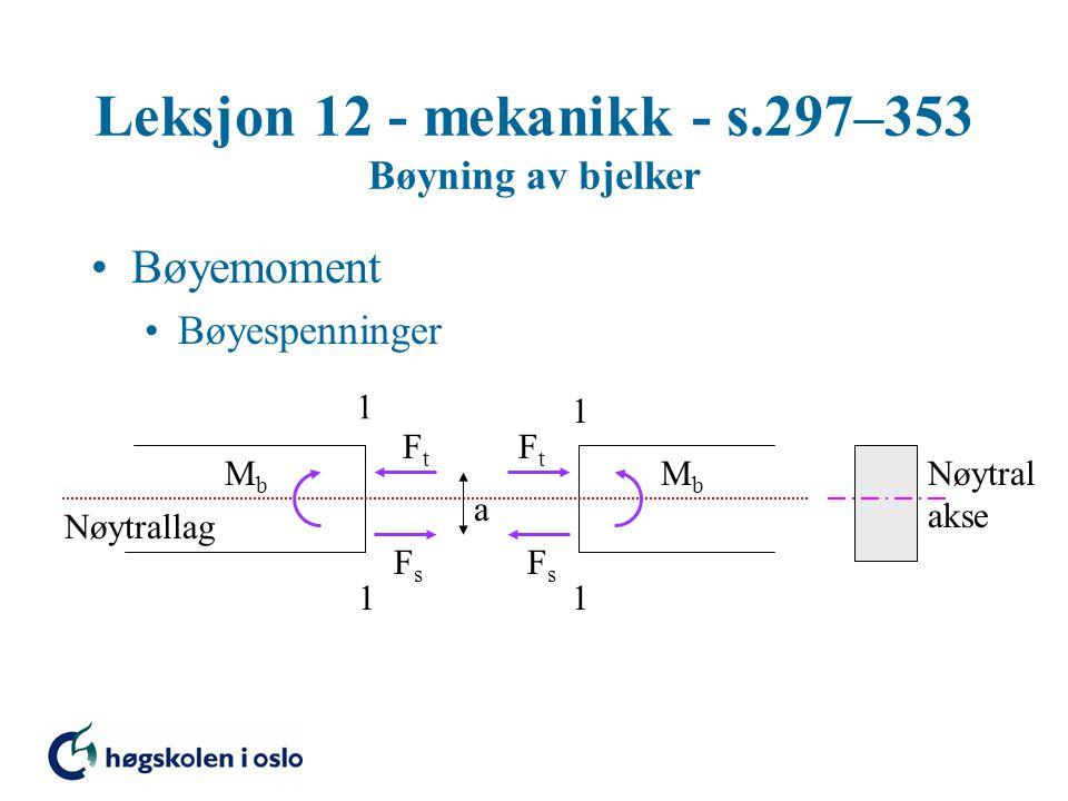 Leksjon 12 - mekanikk - s.297–353 Bøyning av bjelker Bøyemoment Bøyespenninger 1 1 1 1 MbMb MbMb FtFt FtFt FsFs FsFs Nøytrallag Nøytral akse a