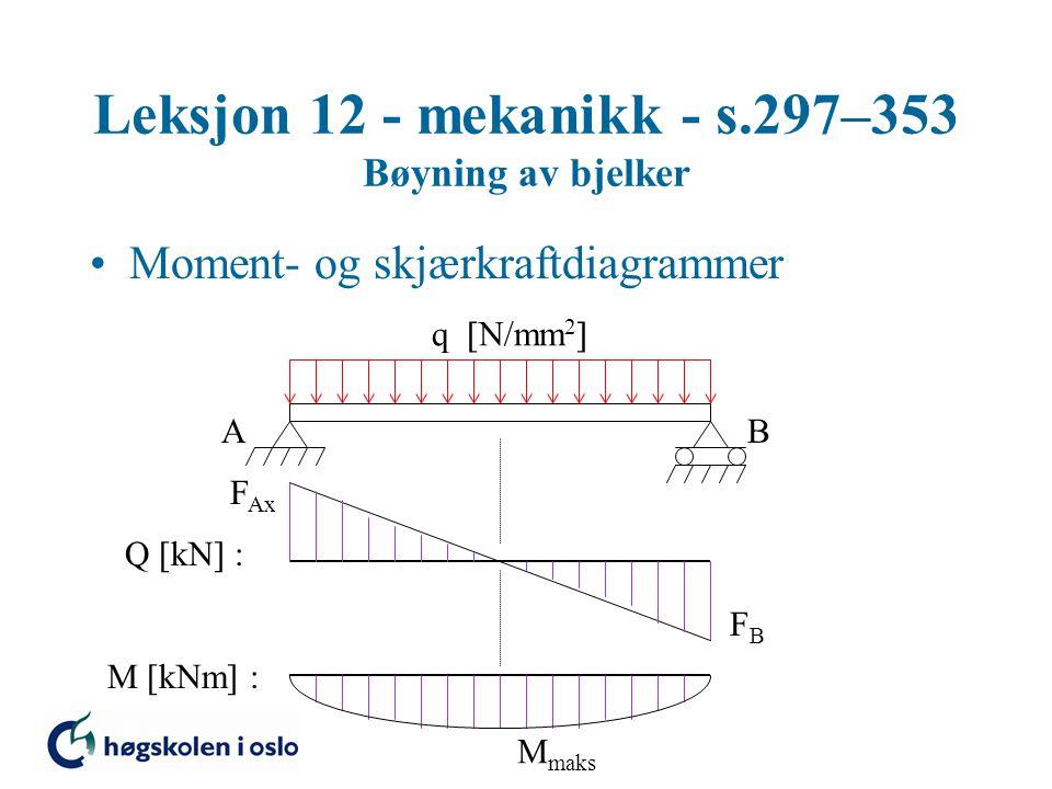Leksjon 12 - mekanikk - s.297–353 Bøyning av bjelker Moment- og skjærkraftdiagrammer AB Q [kN] : F Ax FBFB q  N/mm 2  M [kNm] : M maks