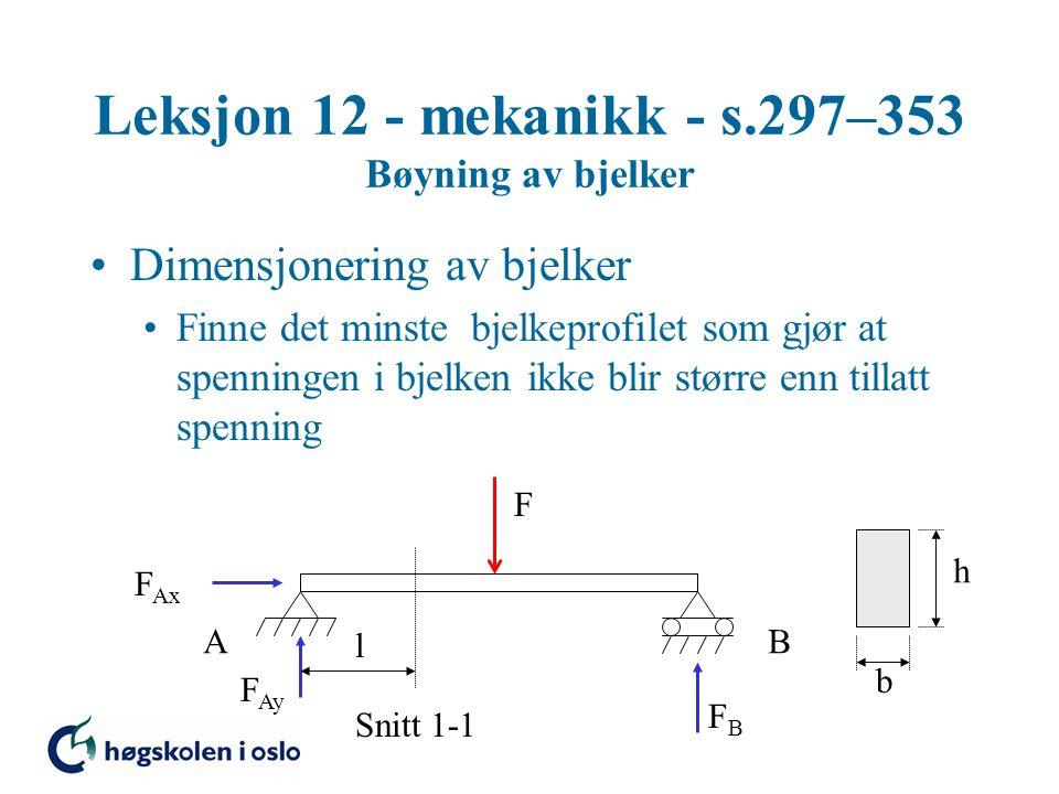 Leksjon 12 - mekanikk - s.297–353 Bøyning av bjelker Dimensjonering av bjelker Finne det minste bjelkeprofilet som gjør at spenningen i bjelken ikke b