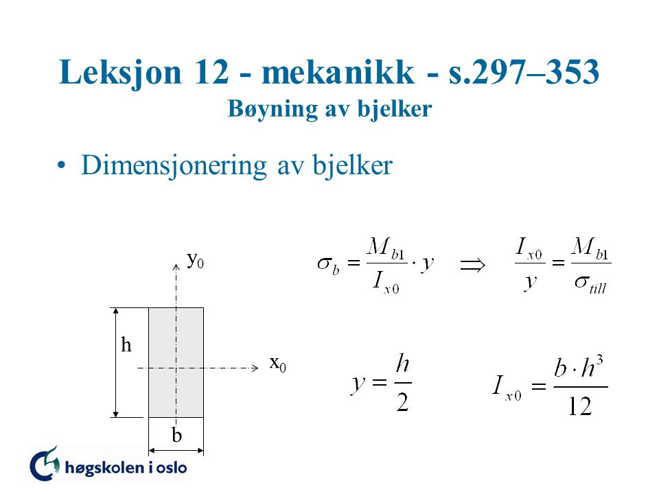 Leksjon 12 - mekanikk - s.297–353 Bøyning av bjelker Dimensjonering av bjelker x0x0 y0y0 b h