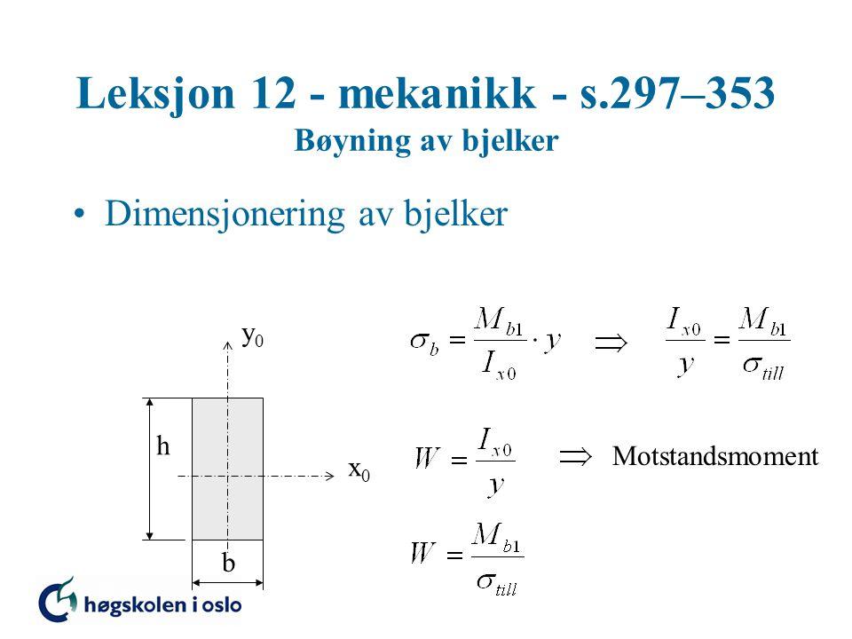 Leksjon 12 - mekanikk - s.297–353 Bøyning av bjelker Dimensjonering av bjelker x0x0 y0y0 b h Motstandsmoment