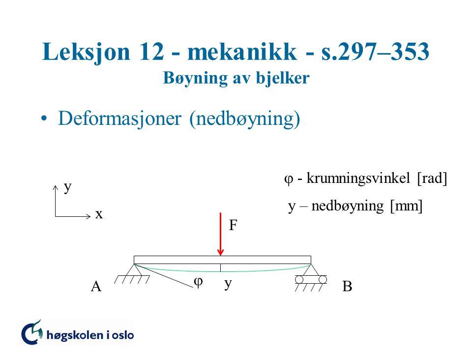 Leksjon 12 - mekanikk - s.297–353 Bøyning av bjelker Deformasjoner (nedbøyning) y x F AB y   - krumningsvinkel [rad] y – nedbøyning [mm]