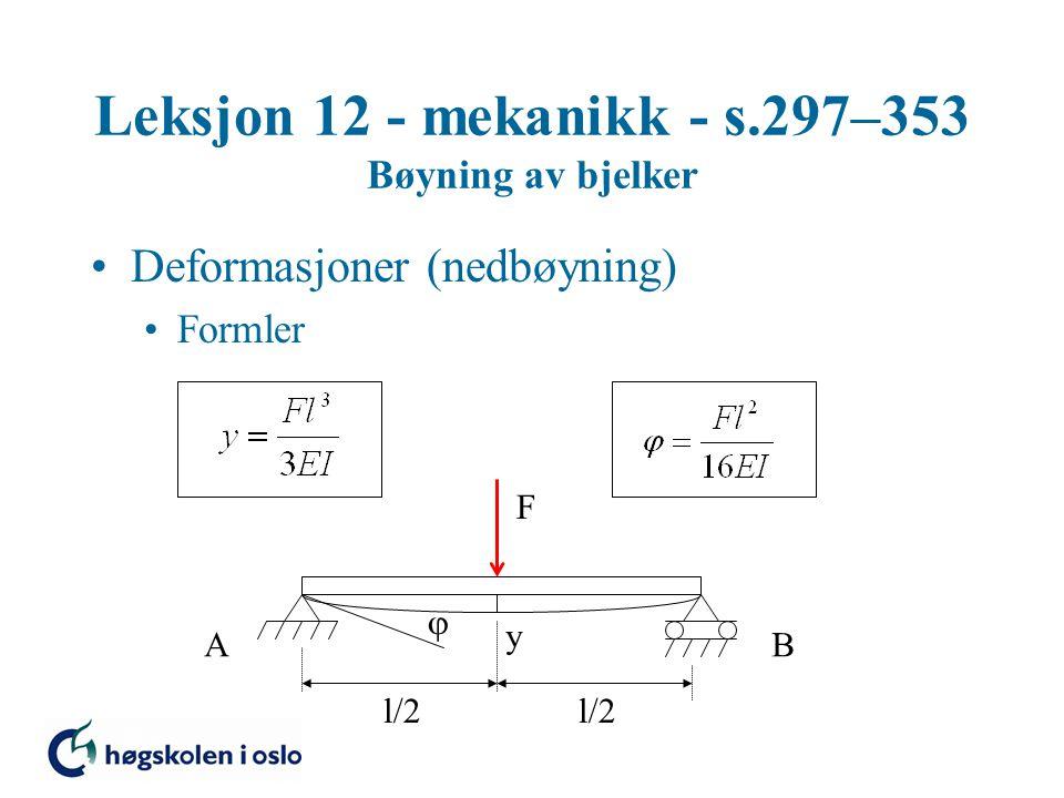 Leksjon 12 - mekanikk - s.297–353 Bøyning av bjelker Deformasjoner (nedbøyning) Formler F AB y  l/2