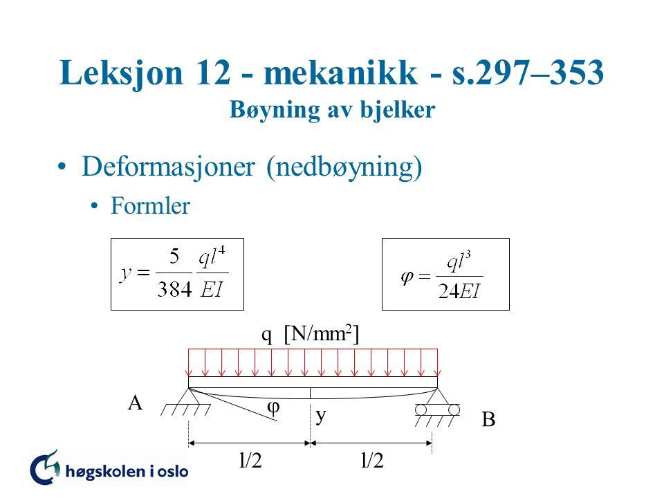 Leksjon 12 - mekanikk - s.297–353 Bøyning av bjelker Deformasjoner (nedbøyning) Formler A B y  l/2 q  N/mm 2 