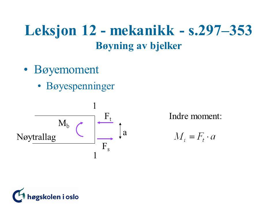 Leksjon 12 - mekanikk - s.297–353 Bøyning av bjelker Bøyemoment Bøyespenninger 1 1 MbMb FtFt FsFs Nøytrallag a Indre moment: