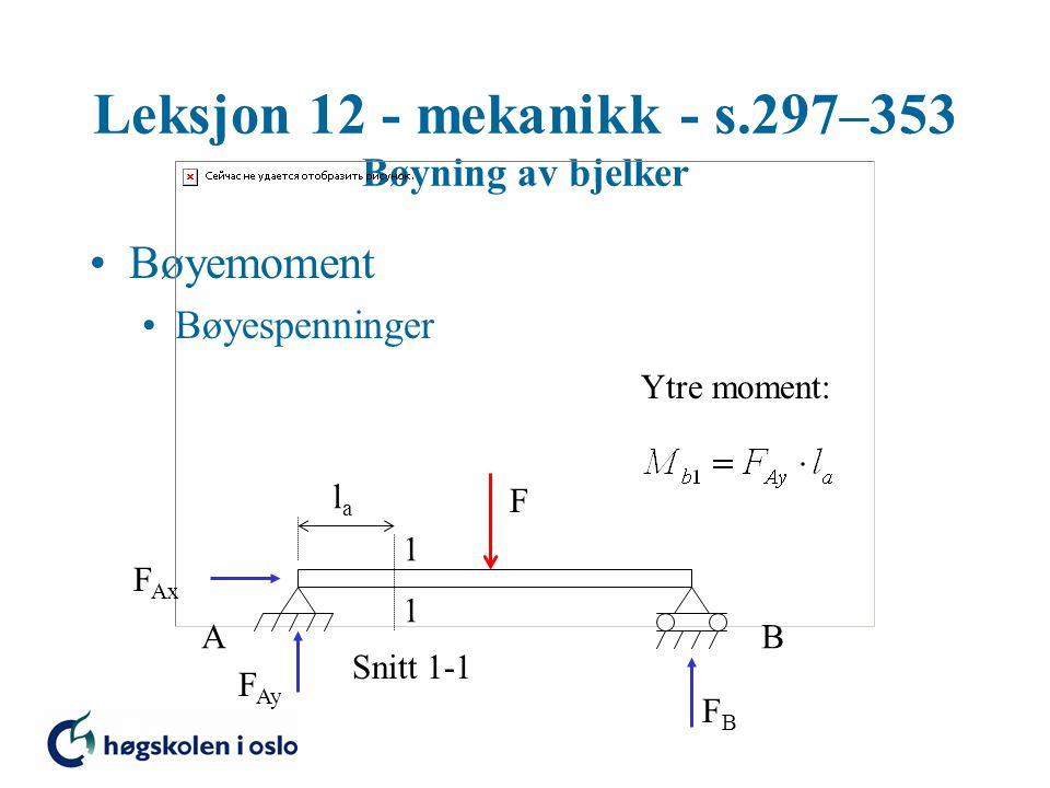 Leksjon 12 - mekanikk - s.297–353 Bøyning av bjelker Bøyemoment Bøyespenninger F 1 1 Snitt 1-1 AB F Ax F Ay FBFB lala Ytre moment: