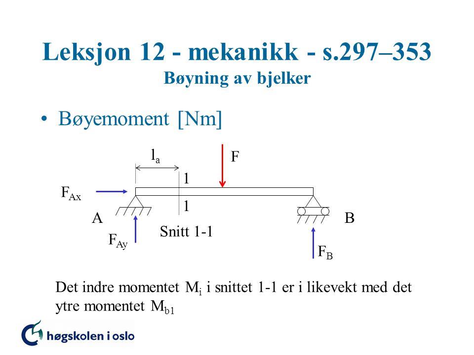 Leksjon 12 - mekanikk - s.297–353 Bøyning av bjelker Bøyemoment  Nm  F 1 1 Snitt 1-1 AB F Ax F Ay FBFB lala Det indre momentet M i i snittet 1-1 er