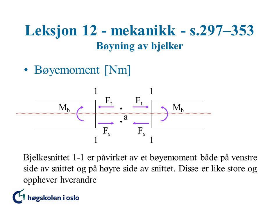 Leksjon 12 - mekanikk - s.297–353 Bøyning av bjelker Bøyemoment  Nm  1 1 1 1 MbMb MbMb FtFt FtFt FsFs FsFs a Bjelkesnittet 1-1 er påvirket av et bøy