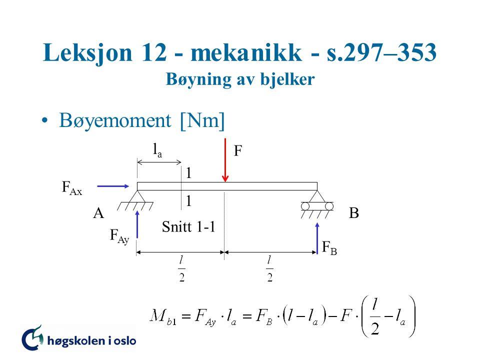 Leksjon 12 - mekanikk - s.297–353 Bøyning av bjelker Bøyemoment  Nm  F 1 1 Snitt 1-1 AB F Ax F Ay FBFB lala