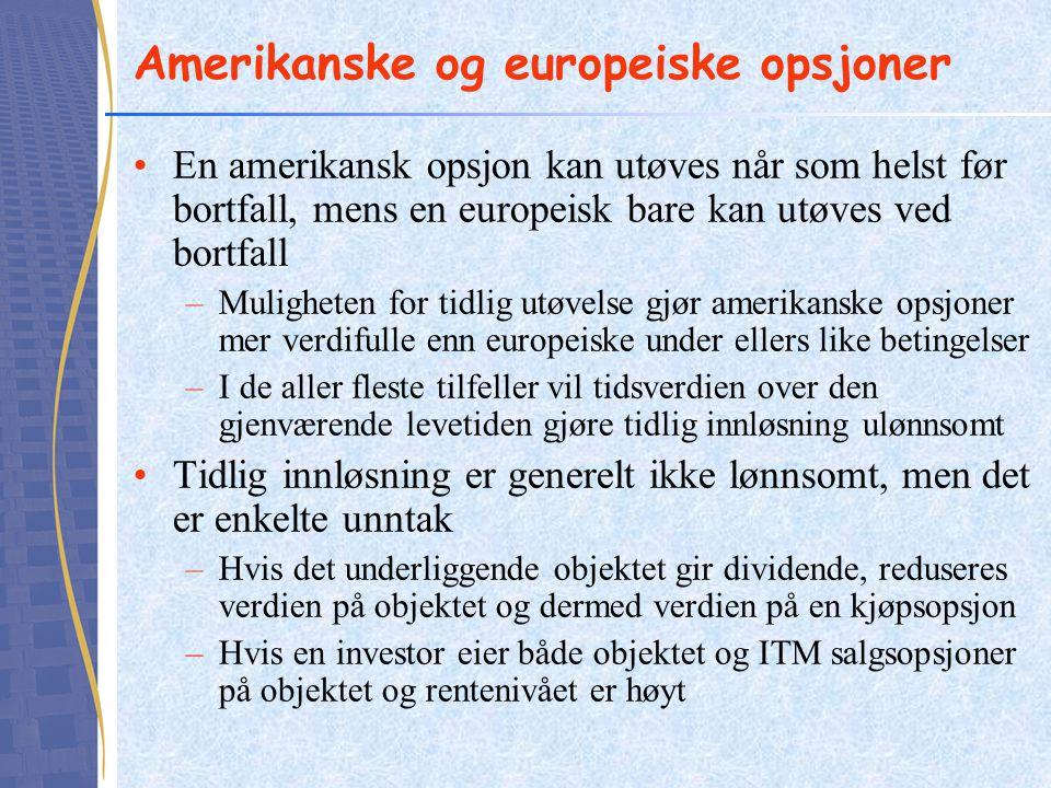 Amerikanske og europeiske opsjoner En amerikansk opsjon kan utøves når som helst før bortfall, mens en europeisk bare kan utøves ved bortfall –Mulighe