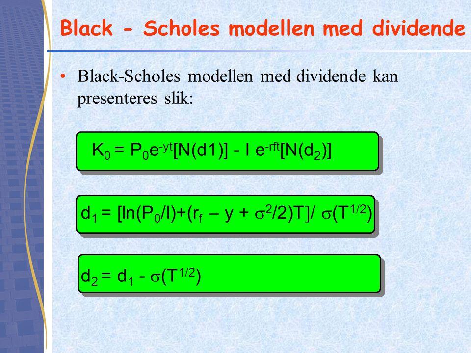 Black - Scholes modellen med dividende Black-Scholes modellen med dividende kan presenteres slik: K 0 = P 0 e -yt [N(d1)] - I e -rft [N(d 2 )] d 1 = [