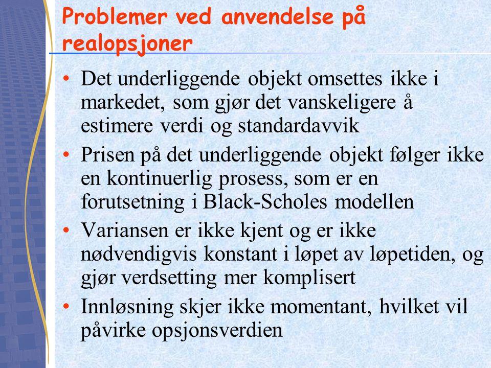 Problemer ved anvendelse på realopsjoner Det underliggende objekt omsettes ikke i markedet, som gjør det vanskeligere å estimere verdi og standardavvi