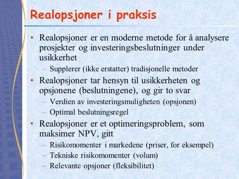 Realopsjoner i praksis Realopsjoner er en moderne metode for å analysere prosjekter og investeringsbeslutninger under usikkerhet –Supplerer (ikke erst