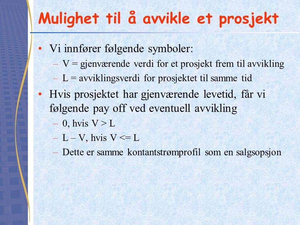 Mulighet til å avvikle et prosjekt Vi innfører følgende symboler: –V = gjenværende verdi for et prosjekt frem til avvikling –L = avviklingsverdi for p