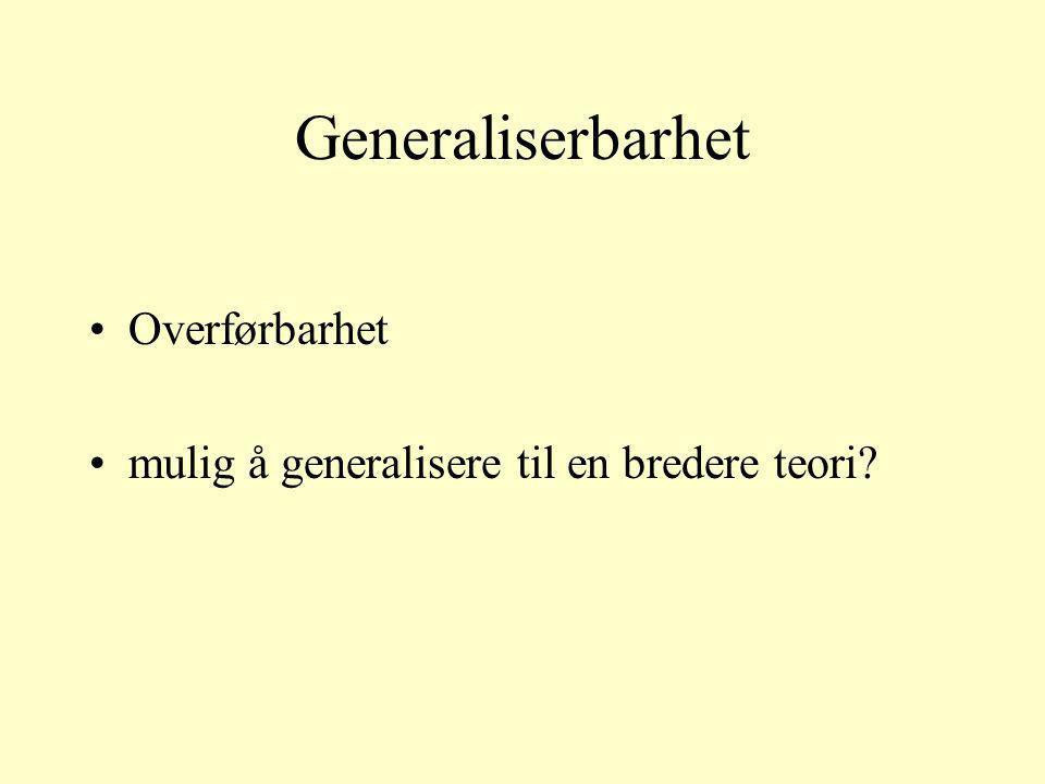 Generaliserbarhet Overførbarhet mulig å generalisere til en bredere teori?
