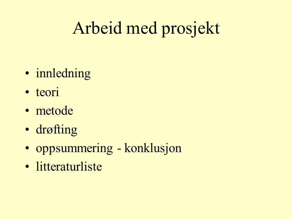 Arbeid med prosjekt innledning teori metode drøfting oppsummering - konklusjon litteraturliste