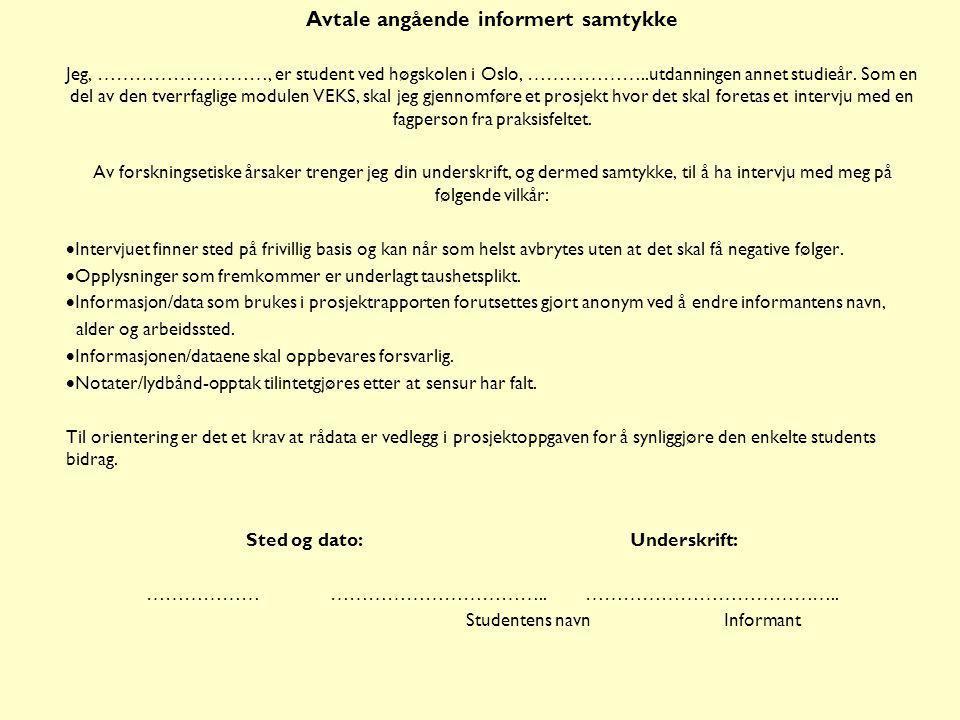Avtale angående informert samtykke Jeg, ………………………, er student ved høgskolen i Oslo, ………………..utdanningen annet studieår. Som en del av den tverrfaglige