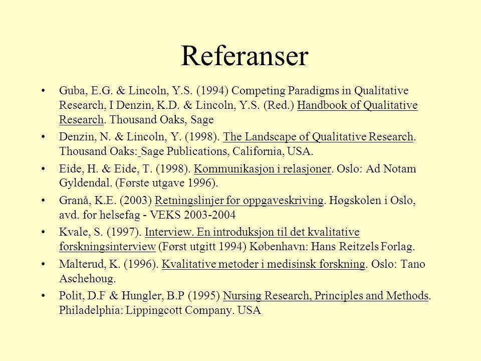 Referanser Guba, E.G. & Lincoln, Y.S. (1994) Competing Paradigms in Qualitative Research, I Denzin, K.D. & Lincoln, Y.S. (Red.) Handbook of Qualitativ