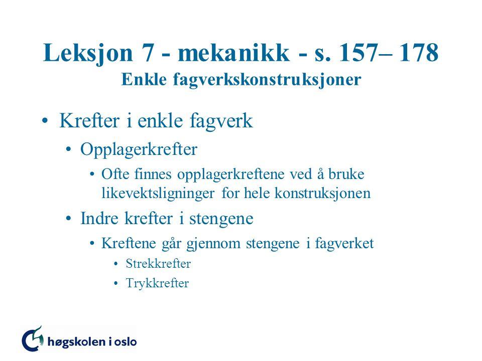 Leksjon 7 - mekanikk - s. 157– 178 Enkle fagverkskonstruksjoner Krefter i enkle fagverk Opplagerkrefter Ofte finnes opplagerkreftene ved å bruke likev