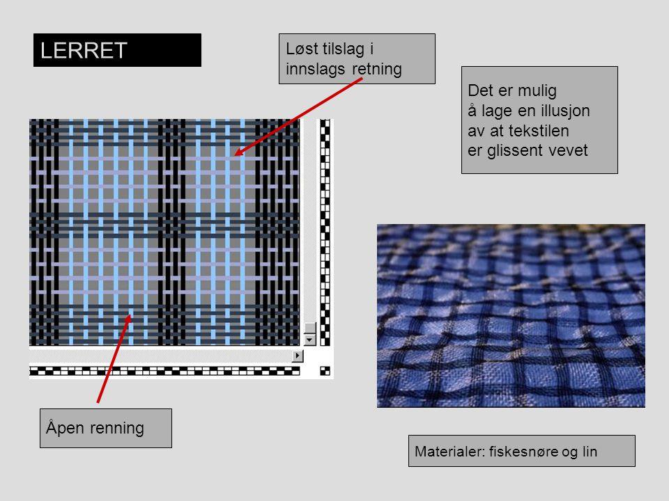 LERRET Materialer: fiskesnøre og lin Det er mulig å lage en illusjon av at tekstilen er glissent vevet Løst tilslag i innslags retning Åpen renning