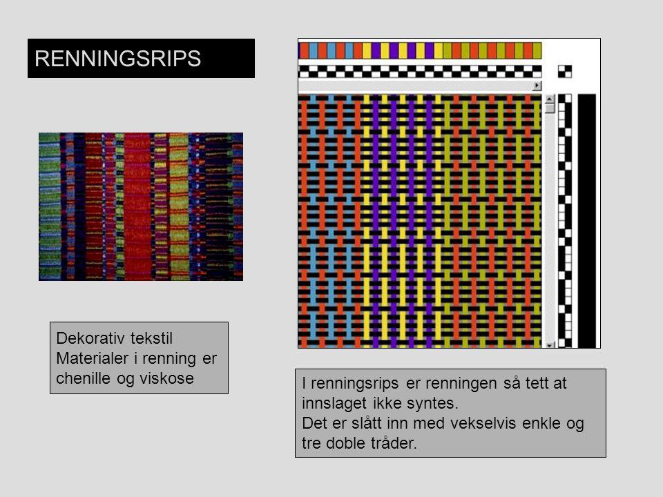 RENNINGSRIPS Dekorativ tekstil Materialer i renning er chenille og viskose I renningsrips er renningen så tett at innslaget ikke syntes. Det er slått