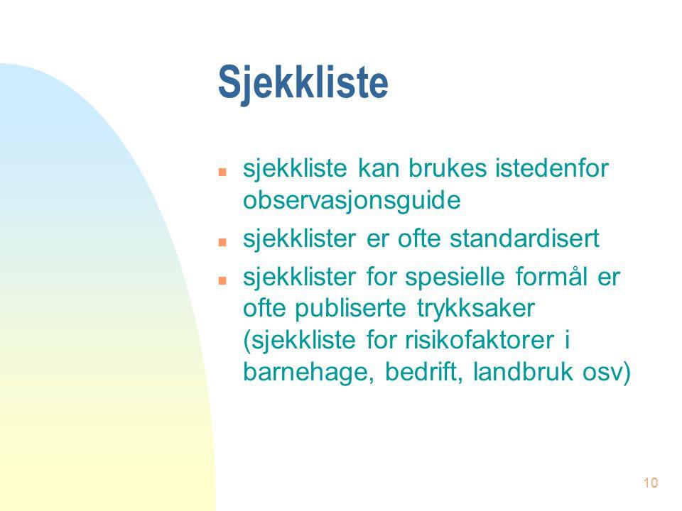 10 Sjekkliste n sjekkliste kan brukes istedenfor observasjonsguide n sjekklister er ofte standardisert n sjekklister for spesielle formål er ofte publ