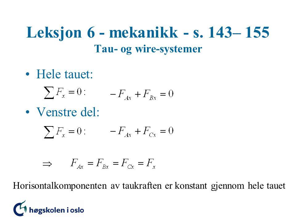 Leksjon 6 - mekanikk - s. 143– 155 Tau- og wire-systemer Hele tauet: Venstre del:  Horisontalkomponenten av taukraften er konstant gjennom hele tauet