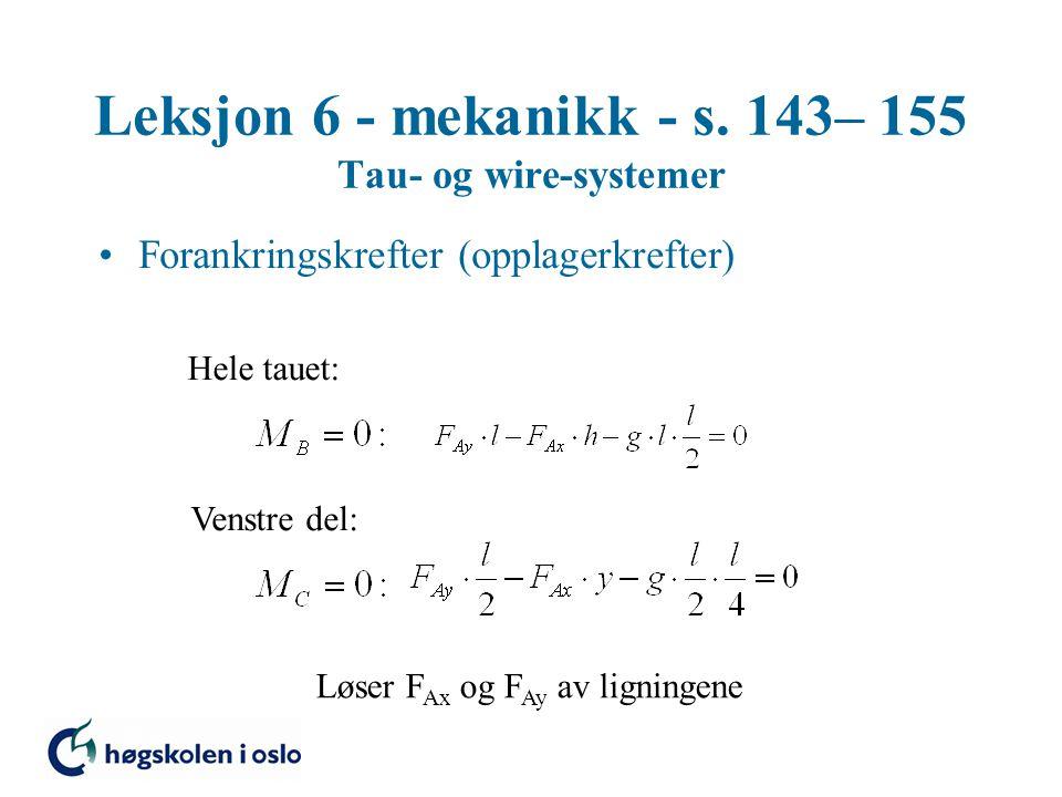 Leksjon 6 - mekanikk - s. 143– 155 Tau- og wire-systemer Forankringskrefter (opplagerkrefter) Hele tauet: Venstre del: Løser F Ax og F Ay av ligningen