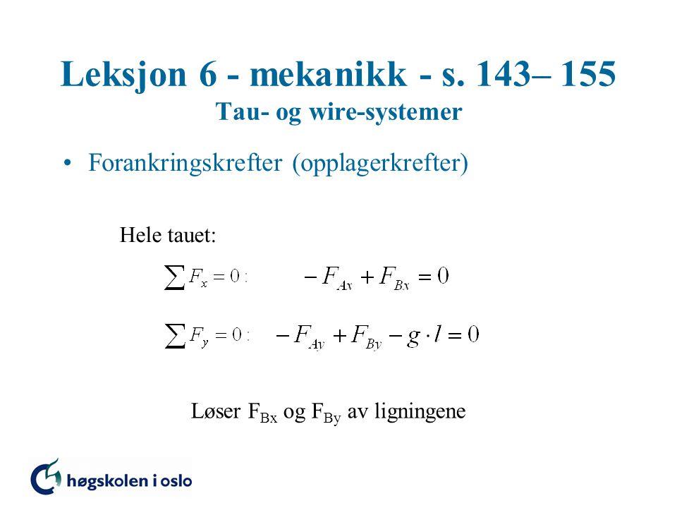 Leksjon 6 - mekanikk - s. 143– 155 Tau- og wire-systemer Forankringskrefter (opplagerkrefter) Hele tauet: Løser F Bx og F By av ligningene