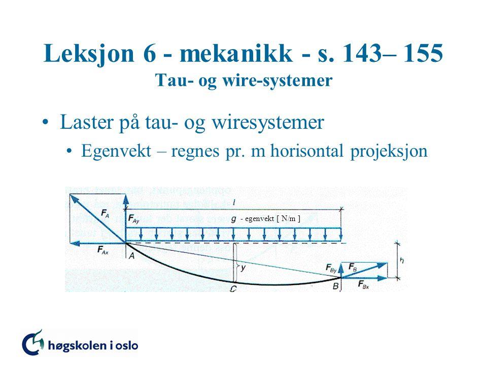 Leksjon 6 - mekanikk - s. 143– 155 Tau- og wire-systemer Laster på tau- og wiresystemer Egenvekt – regnes pr. m horisontal projeksjon - egenvekt [ N/m