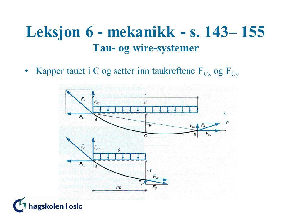 Leksjon 6 - mekanikk - s. 143– 155 Tau- og wire-systemer Kapper tauet i C og setter inn taukreftene F Cx og F Cy