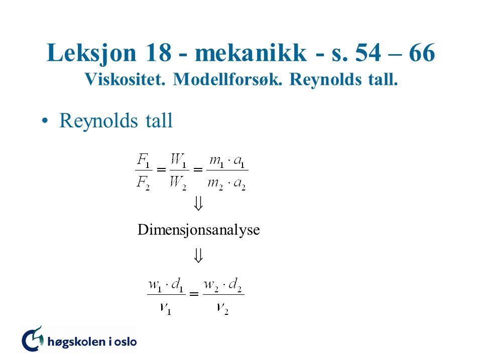 Leksjon 18 - mekanikk - s. 54 – 66 Viskositet. Modellforsøk. Reynolds tall. Reynolds tall  Dimensjonsanalyse 